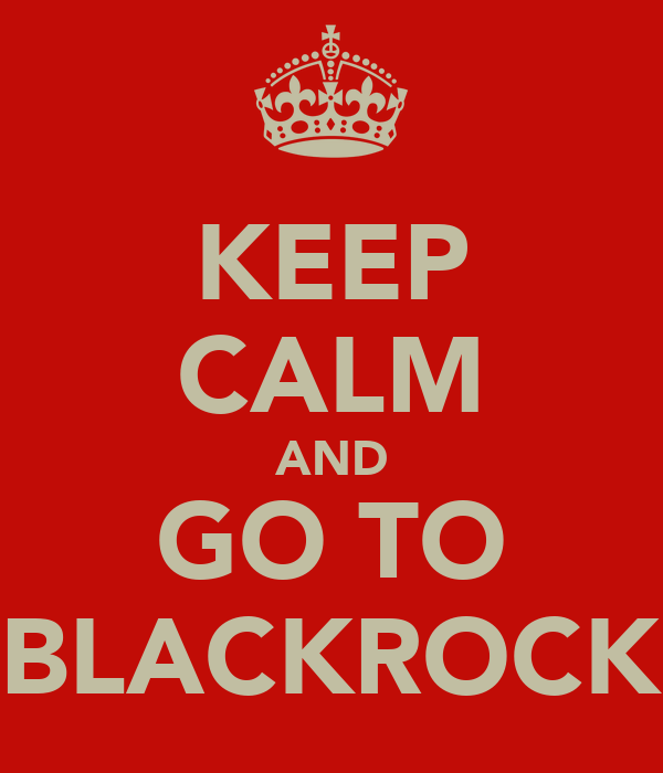 KEEP CALM AND GO TO BLACKROCK