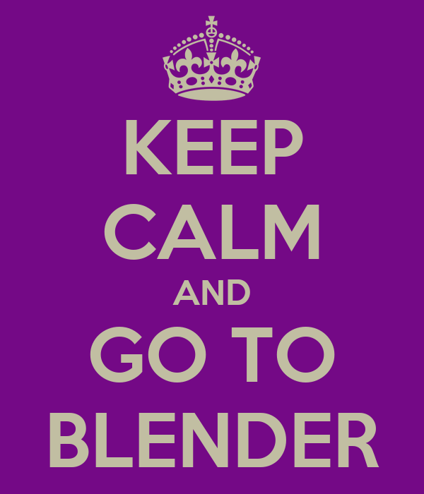 KEEP CALM AND GO TO BLENDER