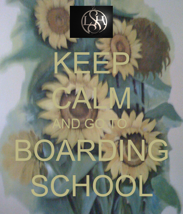 KEEP CALM AND GO TO  BOARDING SCHOOL