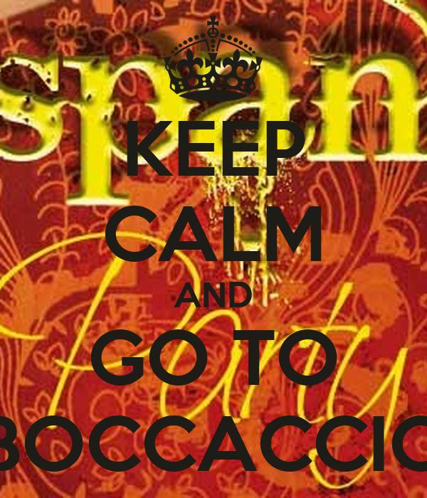 KEEP CALM AND GO TO BOCCACCIO