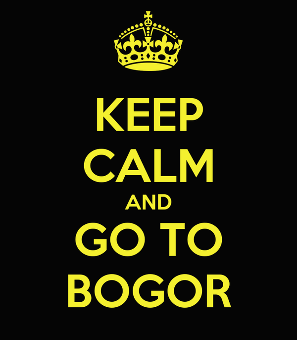 KEEP CALM AND GO TO BOGOR