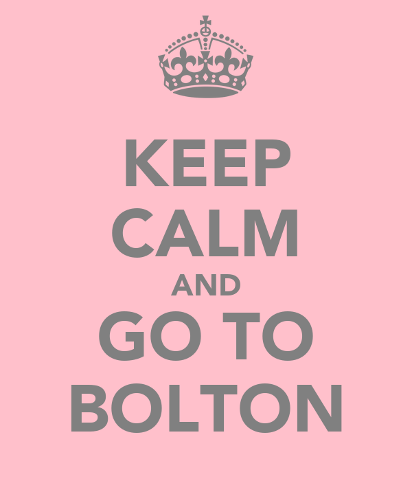 KEEP CALM AND GO TO BOLTON