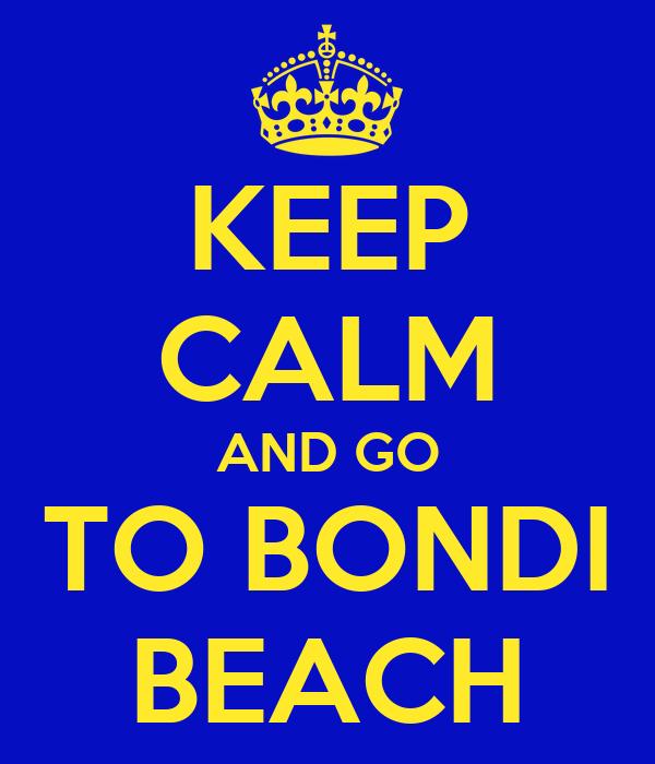 KEEP CALM AND GO TO BONDI BEACH