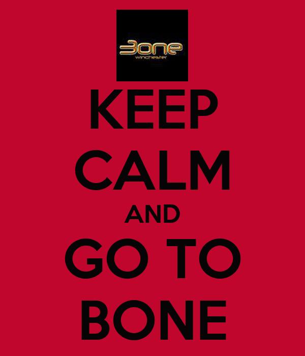 KEEP CALM AND GO TO BONE