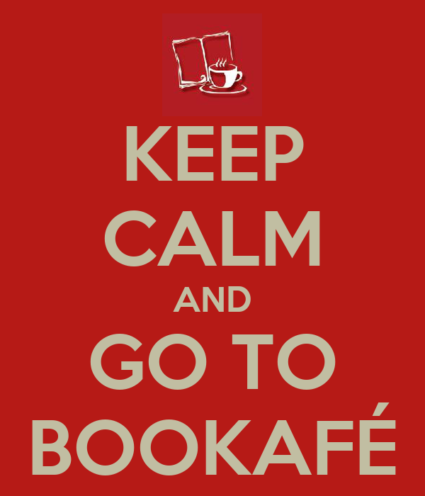KEEP CALM AND GO TO BOOKAFÉ