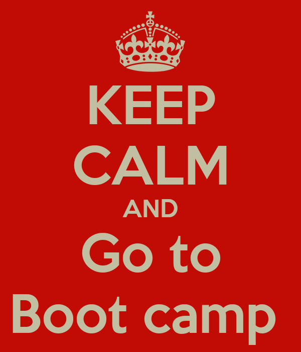 KEEP CALM AND Go to Boot camp