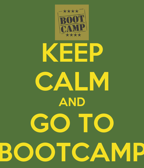 KEEP CALM AND GO TO BOOTCAMP