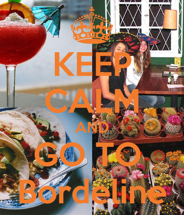 KEEP CALM AND GO TO  Bordeline