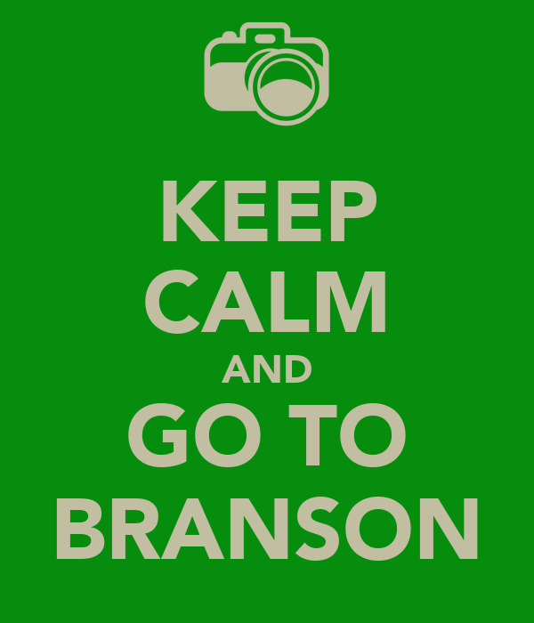 KEEP CALM AND GO TO BRANSON
