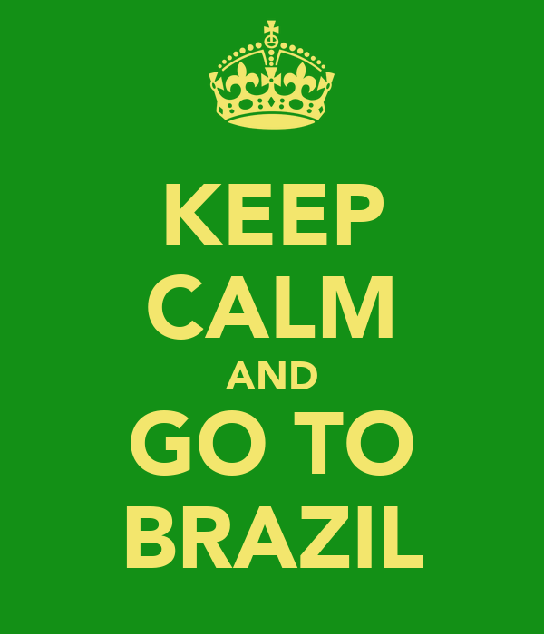 KEEP CALM AND GO TO BRAZIL