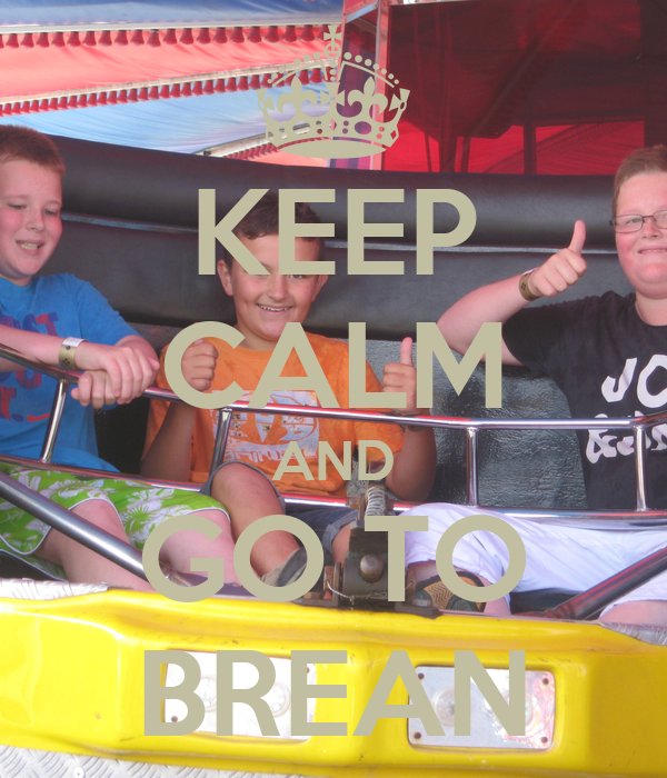 KEEP CALM AND GO TO BREAN