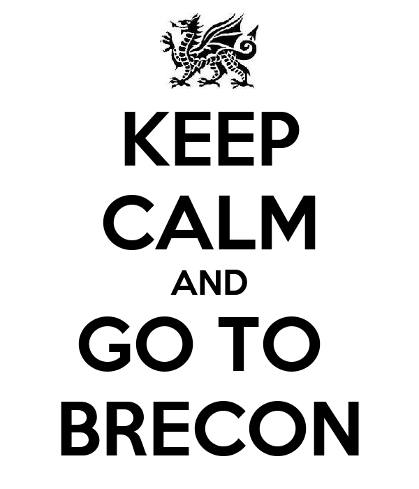 KEEP CALM AND GO TO  BRECON