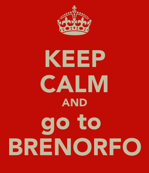 KEEP CALM AND go to  BRENORFO