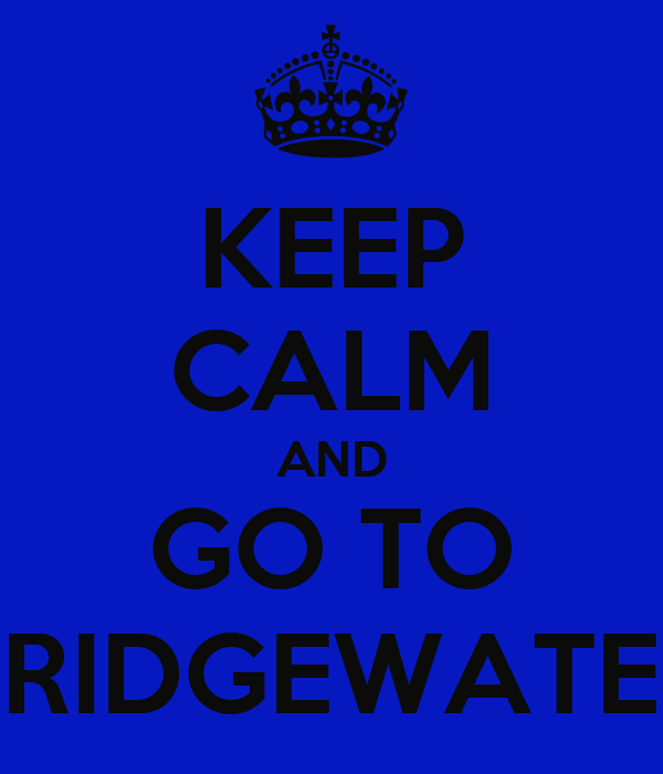 KEEP CALM AND GO TO BRIDGEWATER