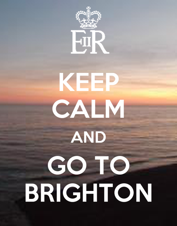 KEEP CALM AND GO TO BRIGHTON