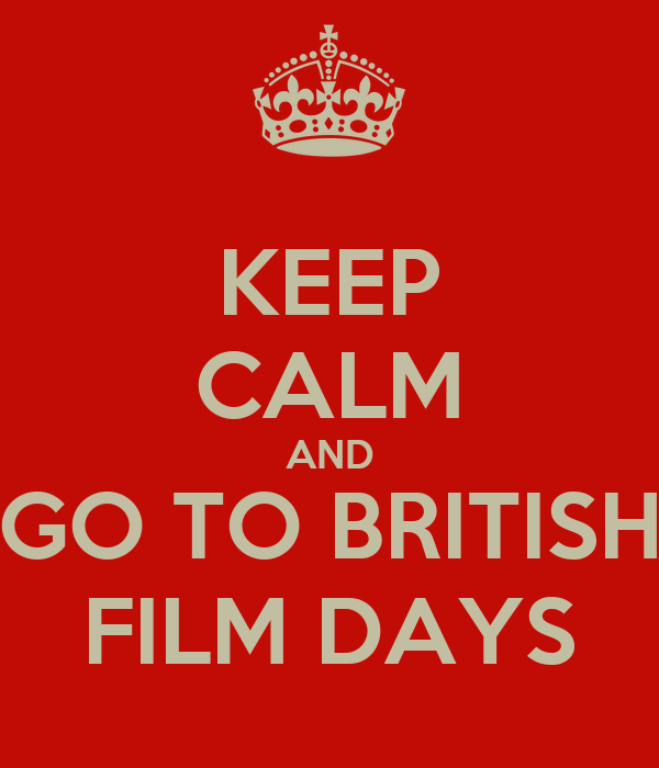 KEEP CALM AND GO TO BRITISH FILM DAYS