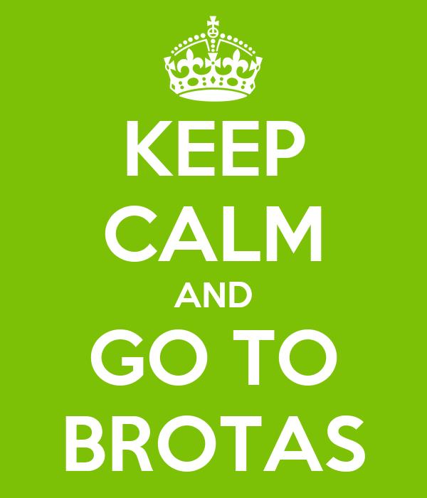 KEEP CALM AND GO TO BROTAS
