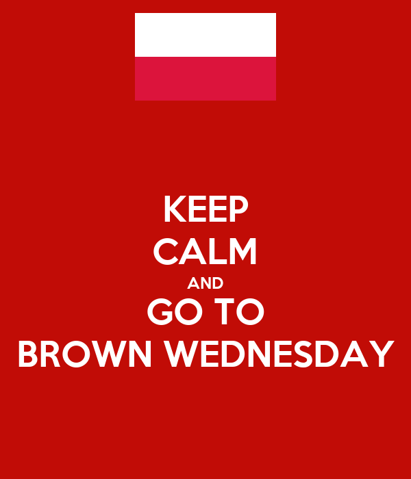 KEEP CALM AND GO TO BROWN WEDNESDAY
