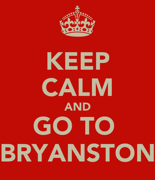 KEEP CALM AND GO TO  BRYANSTON