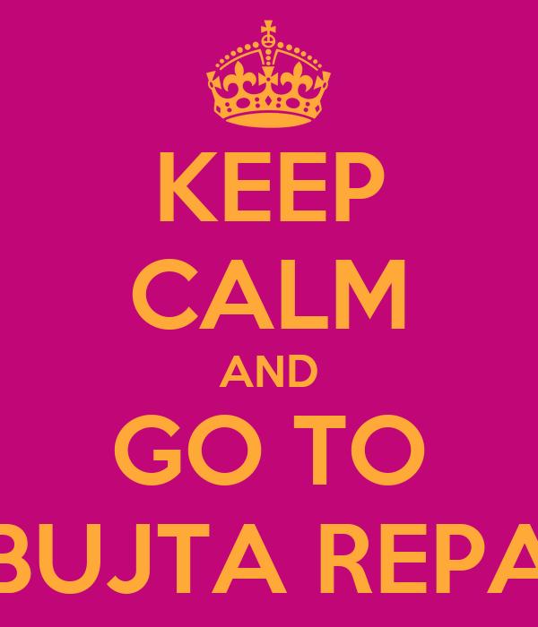 KEEP CALM AND GO TO BUJTA REPA