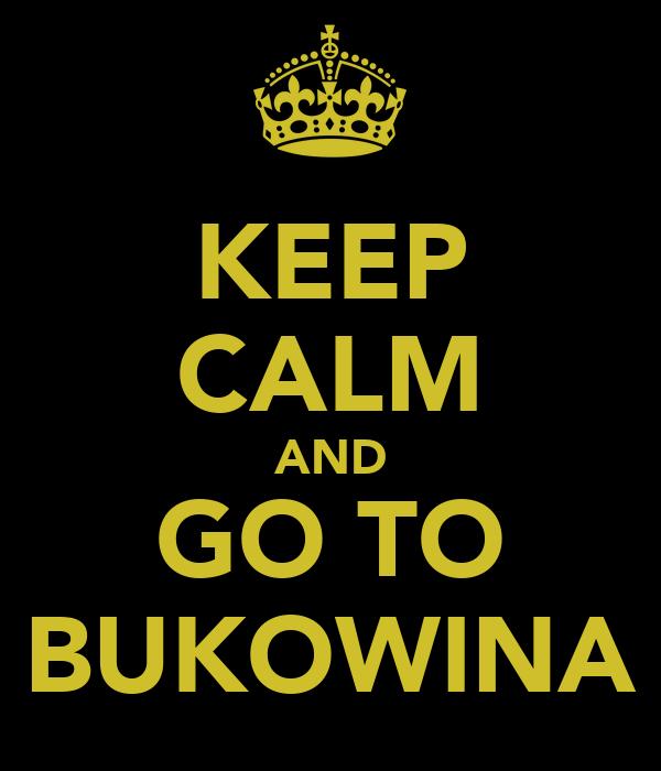 KEEP CALM AND GO TO BUKOWINA