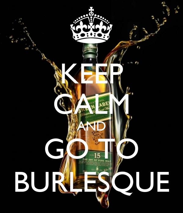 KEEP CALM AND GO TO BURLESQUE