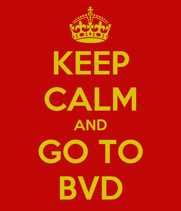 KEEP CALM AND GO TO BVD