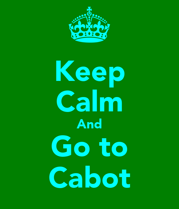 Keep Calm And Go to Cabot