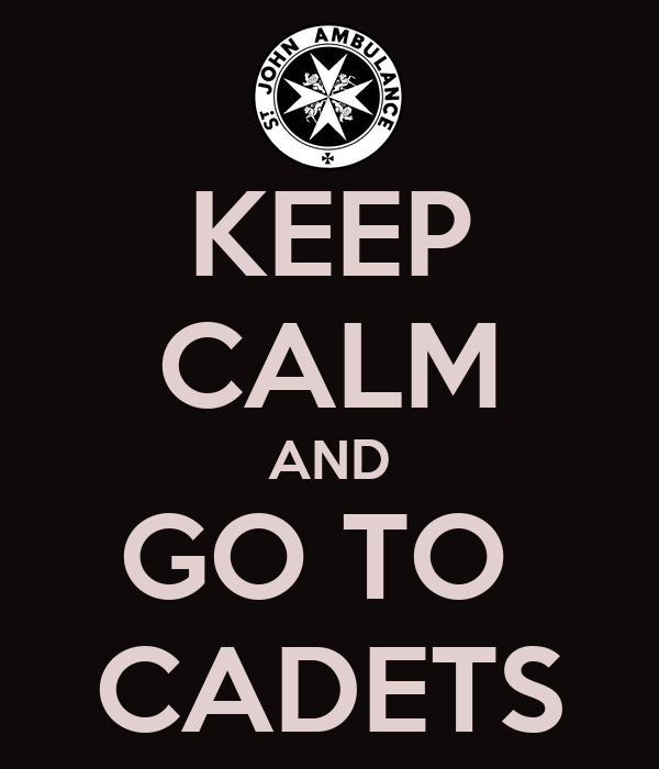 KEEP CALM AND GO TO  CADETS