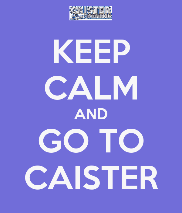 KEEP CALM AND GO TO CAISTER