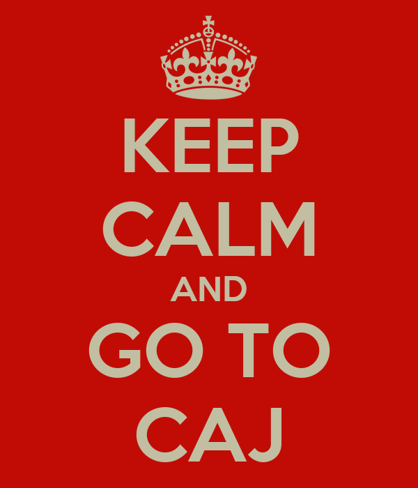 KEEP CALM AND GO TO CAJ