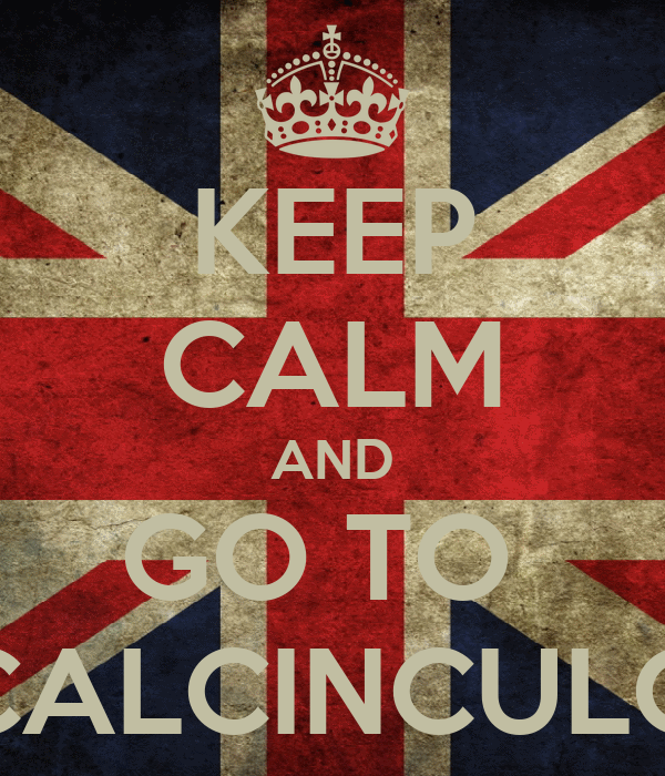KEEP CALM AND GO TO  CALCINCULO
