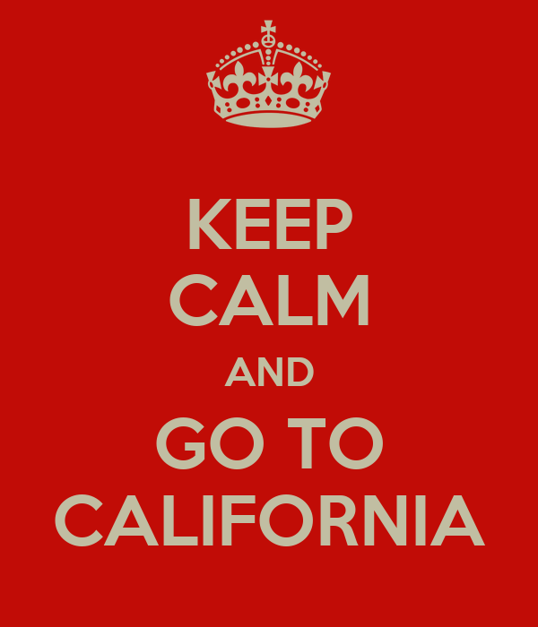 KEEP CALM AND GO TO CALIFORNIA