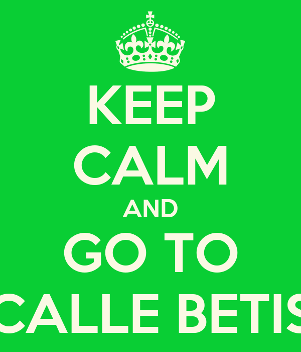 KEEP CALM AND GO TO CALLE BETIS