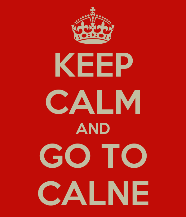 KEEP CALM AND GO TO CALNE