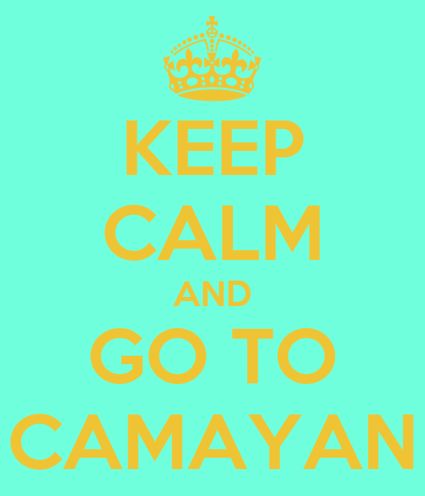 KEEP CALM AND GO TO CAMAYAN