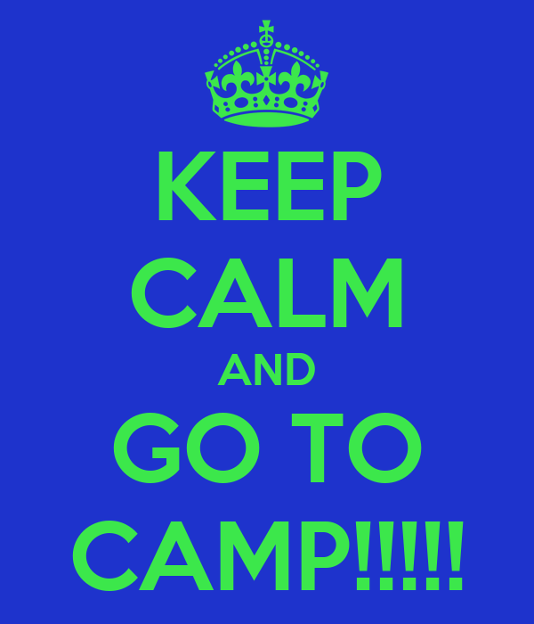 KEEP CALM AND GO TO CAMP!!!!!