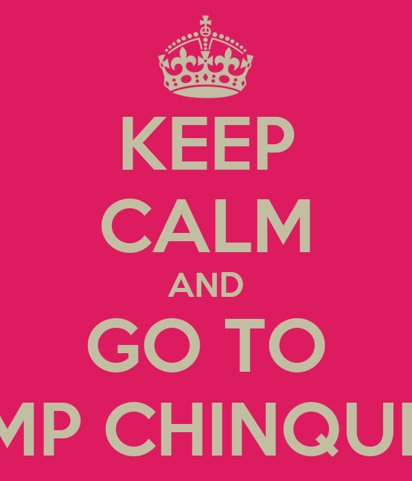 KEEP CALM AND GO TO CAMP CHINQUEKA