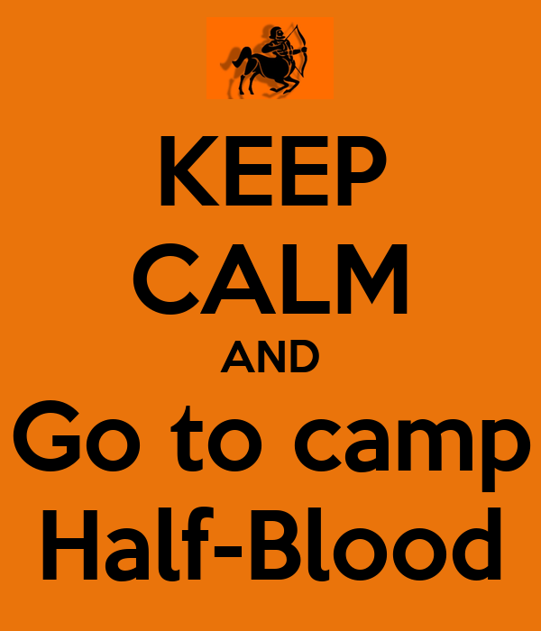 KEEP CALM AND Go to camp Half-Blood