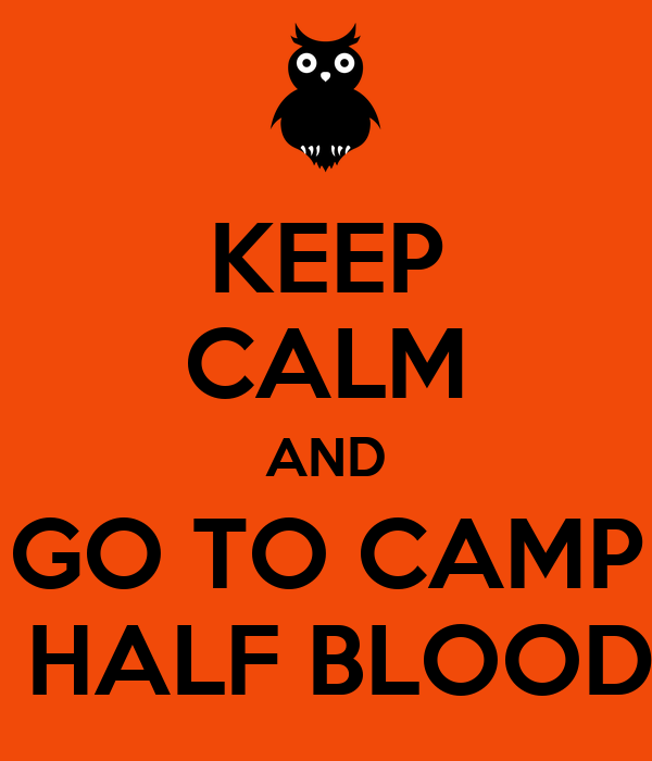 KEEP CALM AND GO TO CAMP  HALF BLOOD