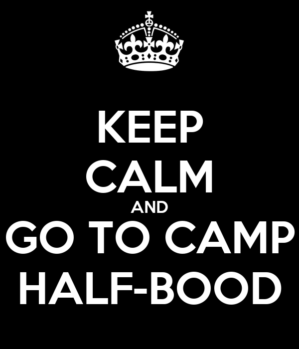KEEP CALM AND GO TO CAMP HALF-BOOD