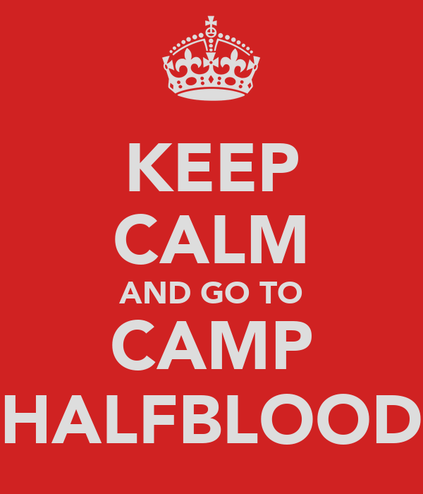 KEEP CALM AND GO TO CAMP HALFBLOOD
