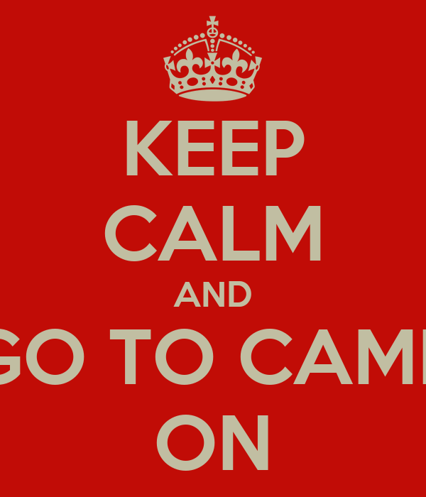 KEEP CALM AND GO TO CAMP ON