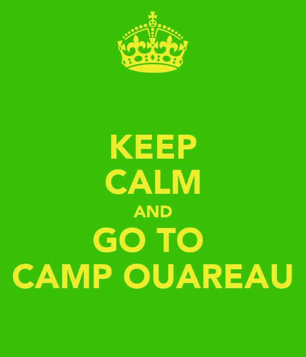 KEEP CALM AND GO TO  CAMP OUAREAU
