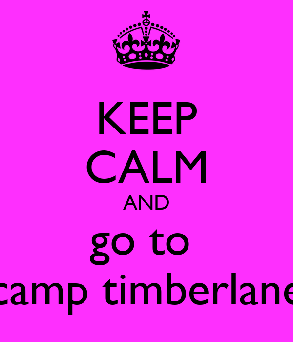 KEEP CALM AND go to  camp timberlane