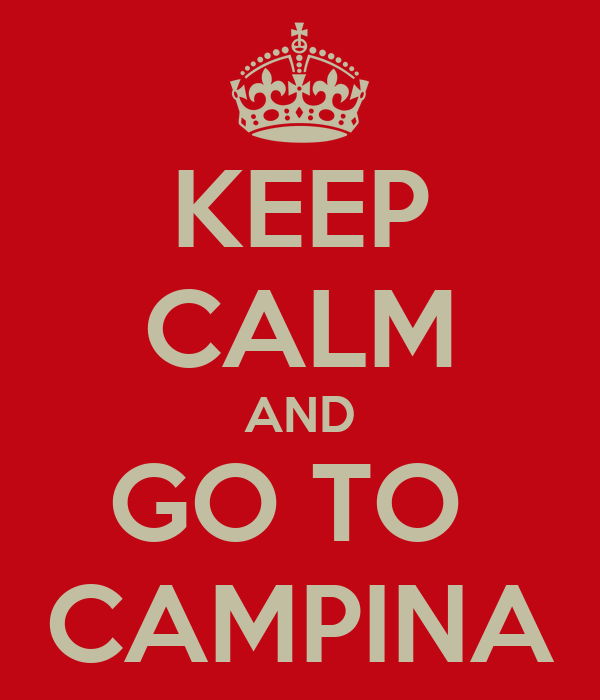 KEEP CALM AND GO TO  CAMPINA
