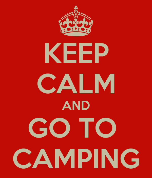KEEP CALM AND GO TO  CAMPING