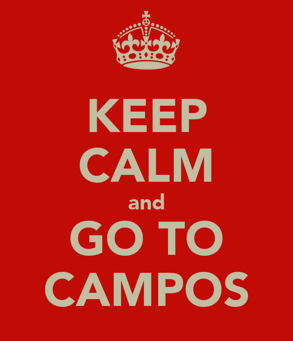 KEEP CALM and GO TO CAMPOS