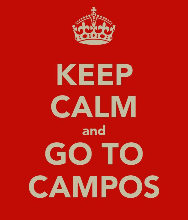 KEEP CALM and GO TO CAMPOS