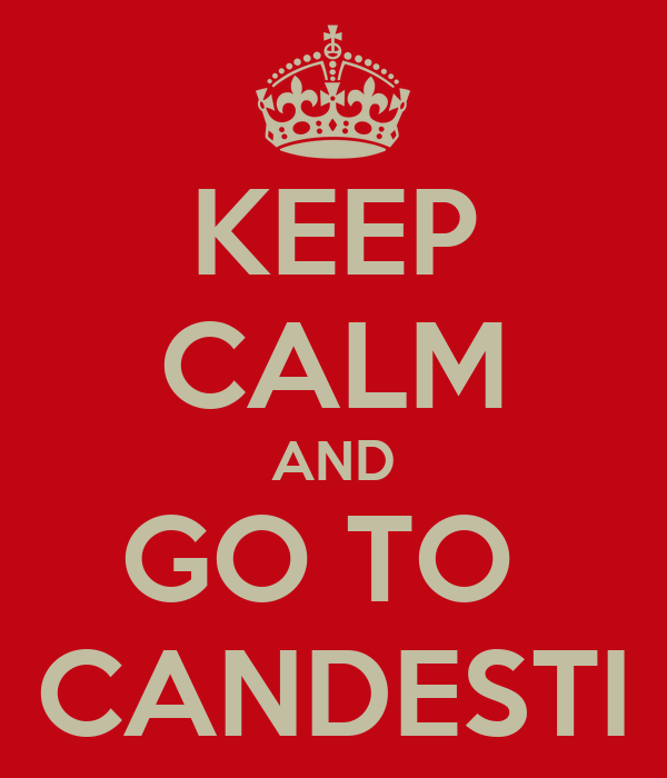KEEP CALM AND GO TO  CANDESTI